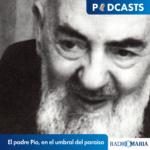 El padre Pío, en el umbral del paraíso